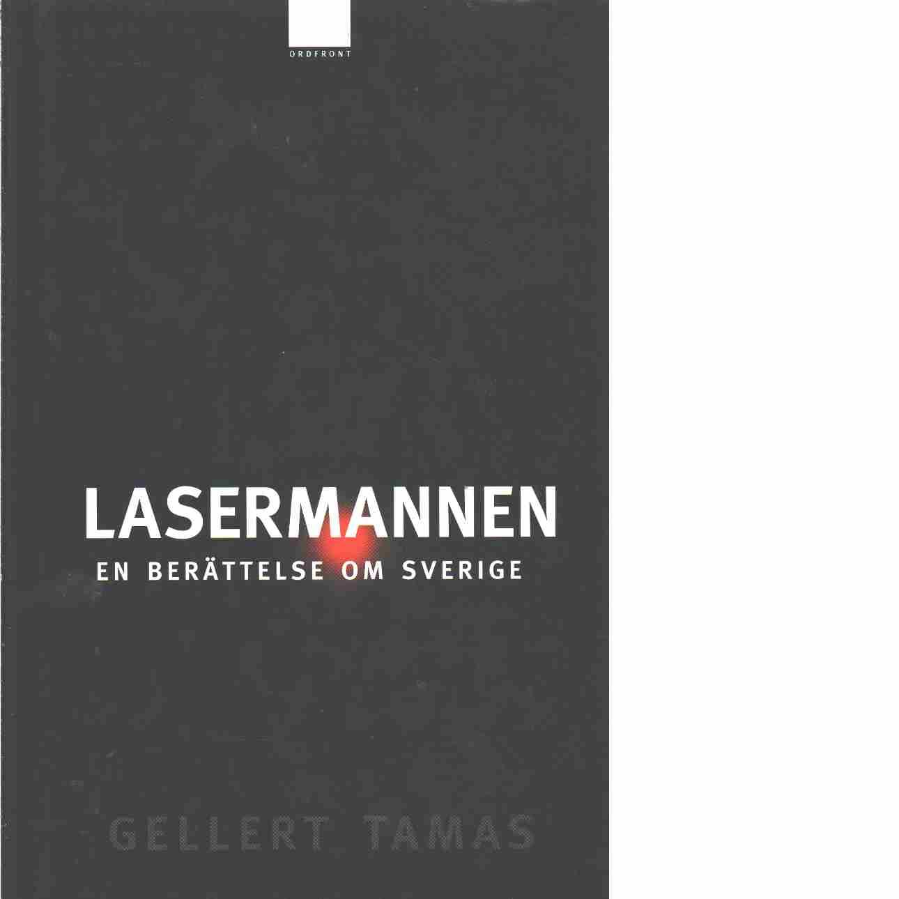 Lasermannen : en berättelse om Sverige - Tamas, Gellert
