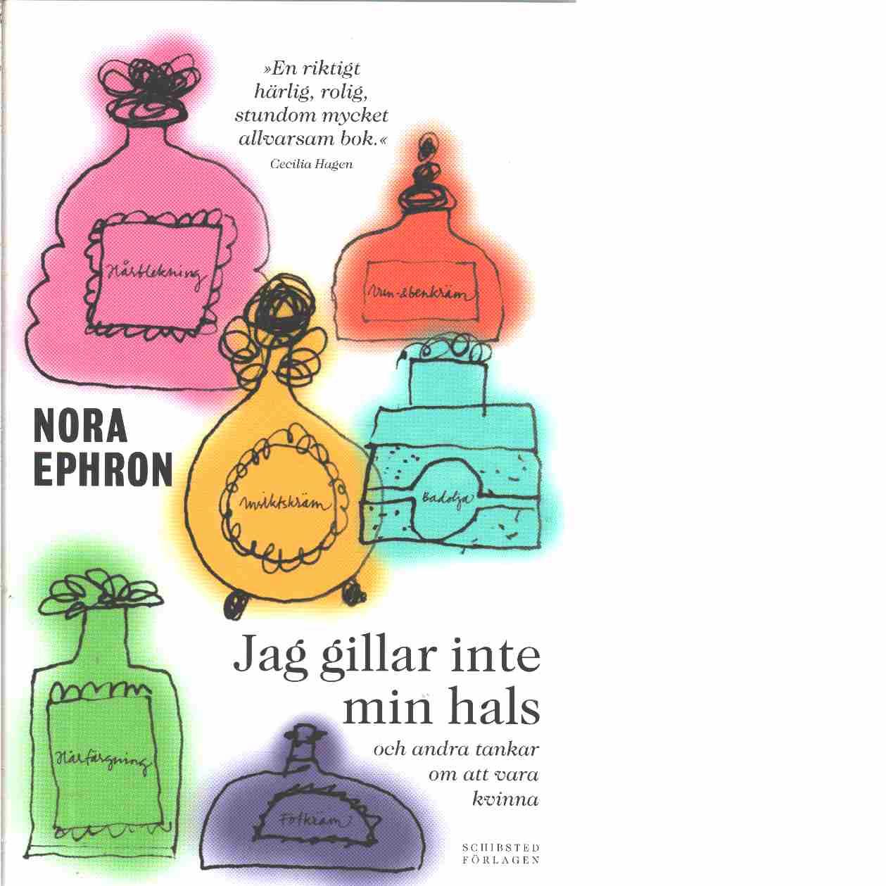 Jag gillar inte min hals och andra tankar om att vara kvinna  - Ephron, Nora