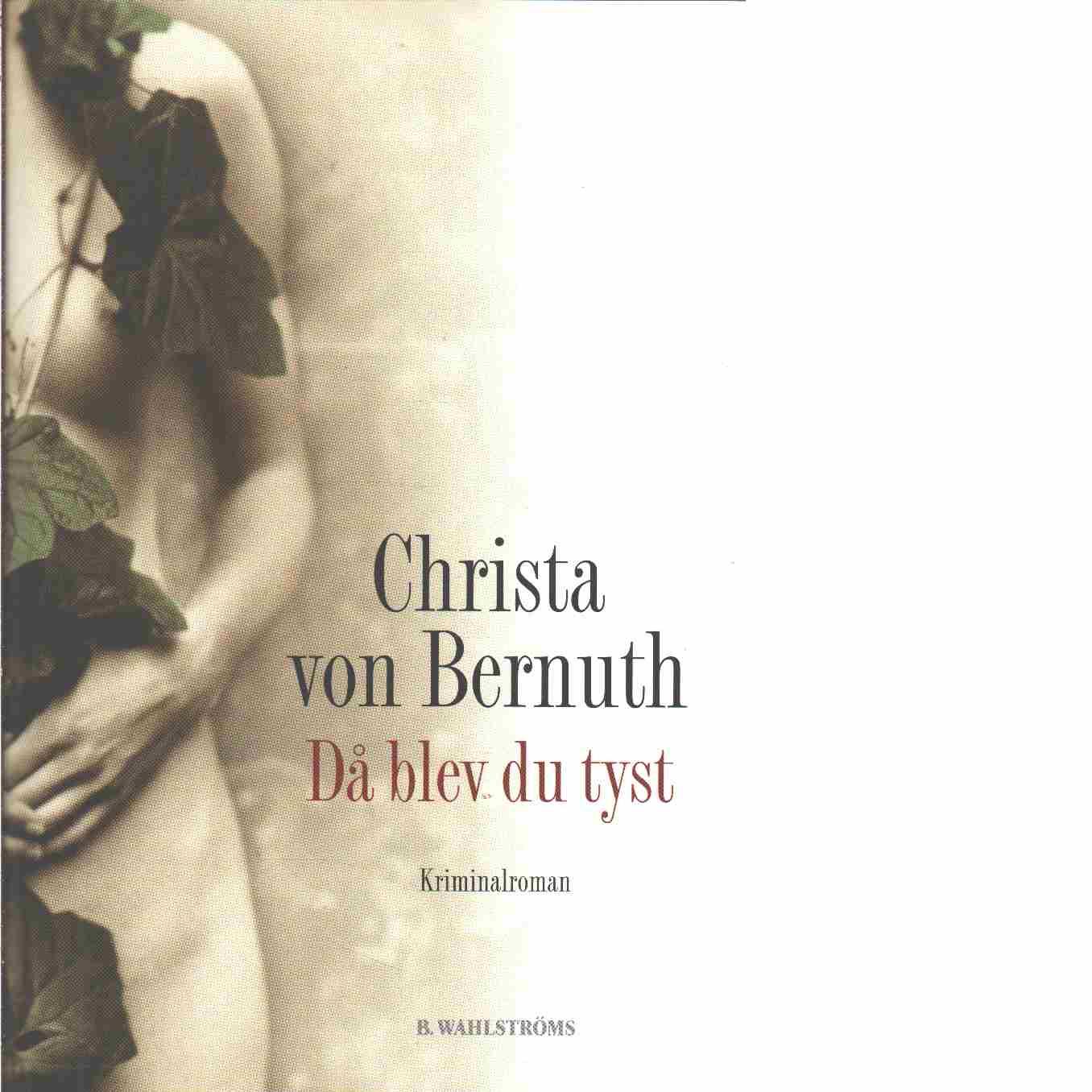 Då blev du tyst  - Bernuth, Christa