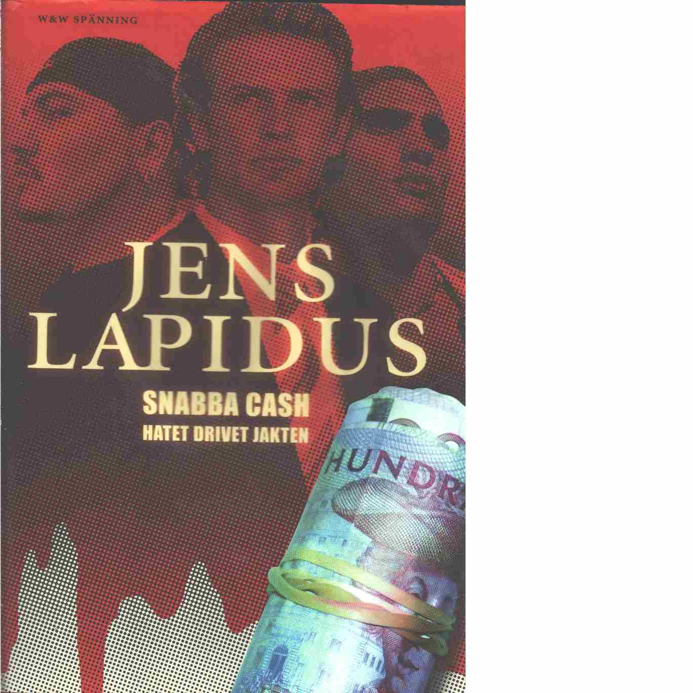 Snabba cash : hatet, drivet, jakten  - Lapidus, Jens