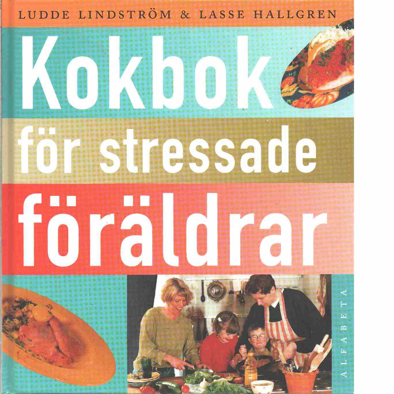 Kokbok för stressade föräldrar - Lindström, Ludde och Hallgren, Lasse