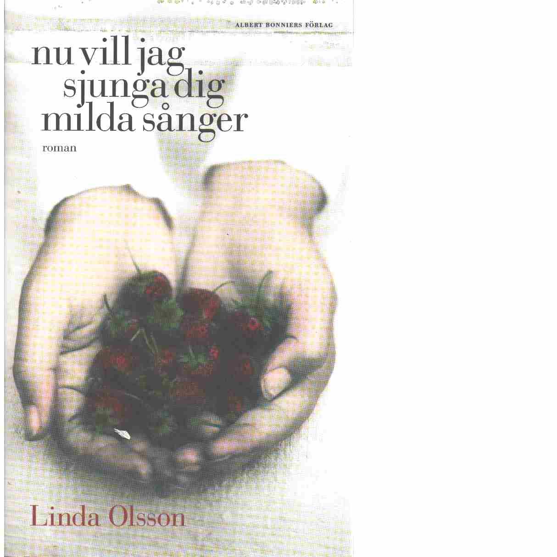 Nu vill jag sjunga dig milda sånger  - Olsson, Linda