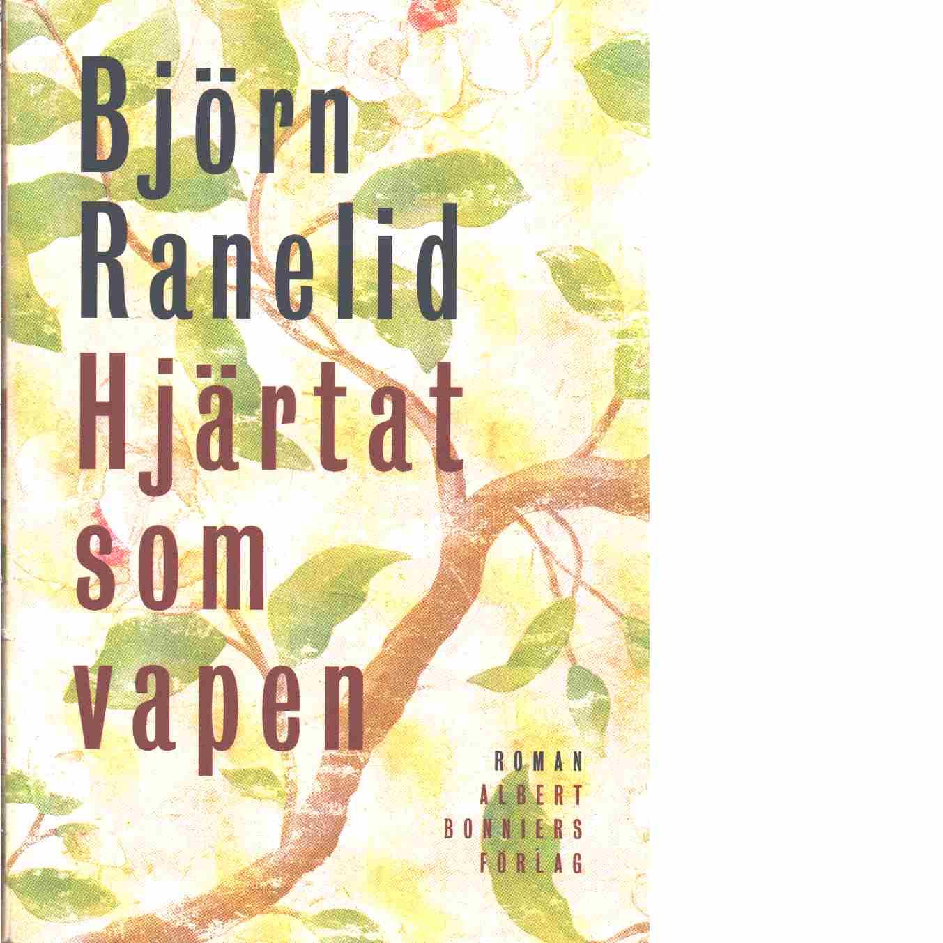 Hjärtat som vapen - Ranelid, Björn