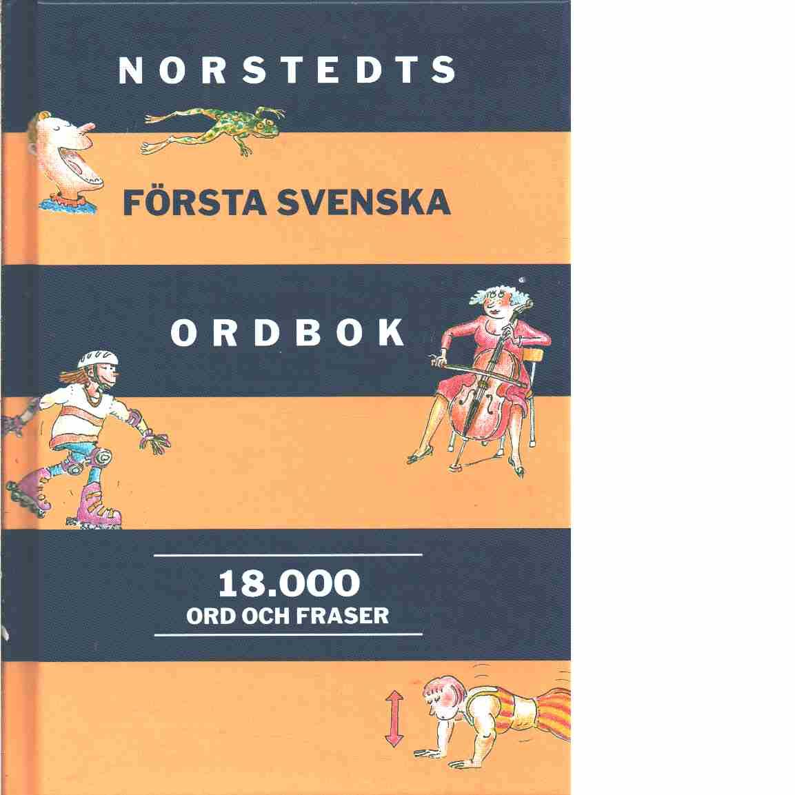 Norstedts första svenska ordbok : [18.000 ord och fraser] / - Ernby, Birgitta och Gellerstam, Martin samt   Malmgren, Sven-Göran,