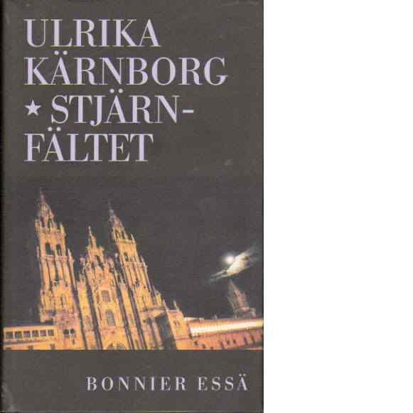 Stjärnfältet : En essä om Helgon och skoskav - Ulrika Kärnborg