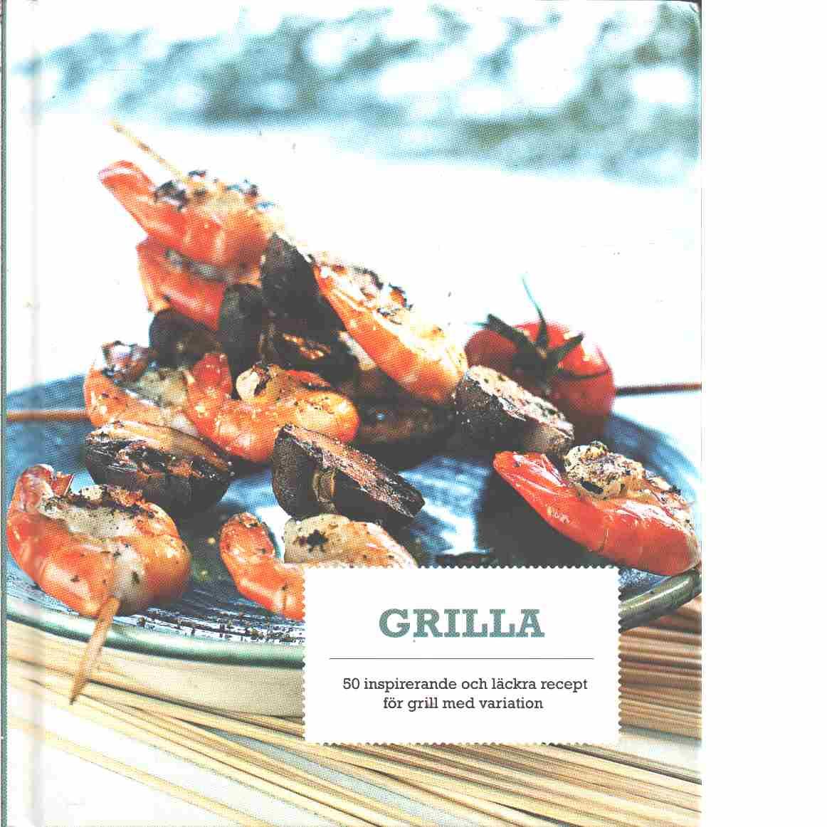 Grilla : [50 inspirerande och läckra recept för grill med variation]  - Bindslev, Vibeke och  Andersen Lynn