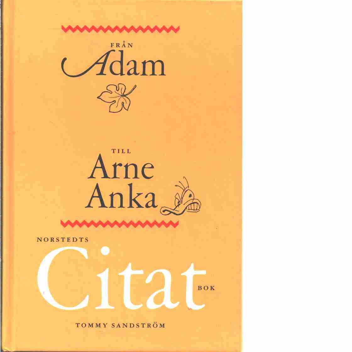 Norstedts citatbok : från Adam till Arne Anka - Red. Sandström, Tommy