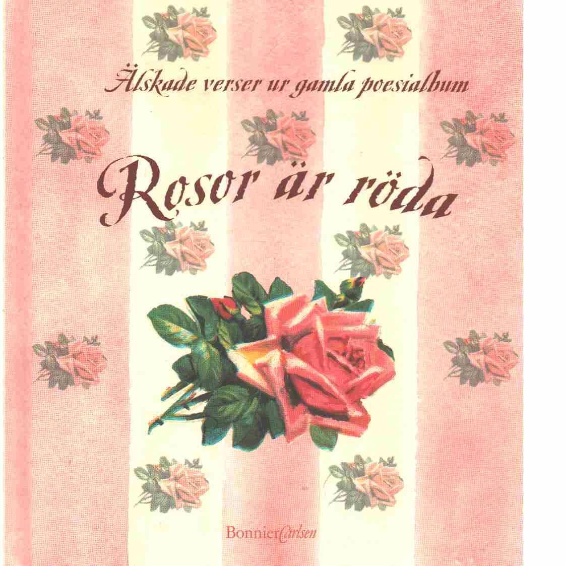 Rosor är röda : älskade verser ur gamla poesialbum - Red. Järvenpää, Leena