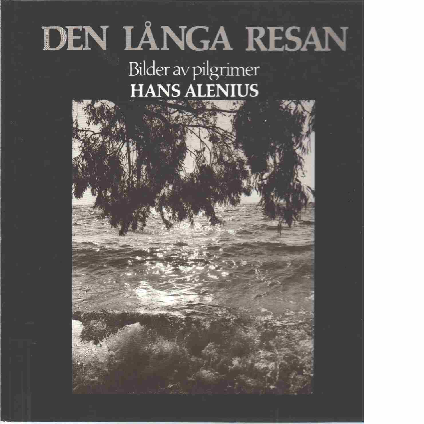 Den långa resan : bilder av pilgrimer - Alenius, Hans