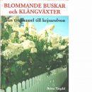 Blommande buskar och klängväxter : [från trollhassel till kejsarolvon] - Tingdal, Britta