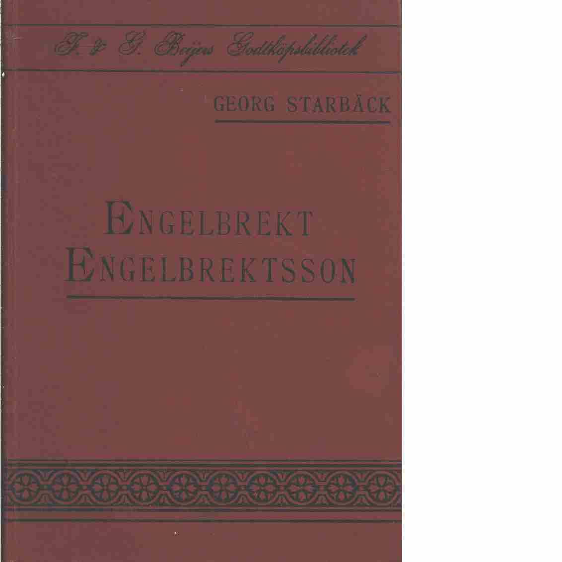 Engelbrekt Engelbrektsson : historisk roman i två delar  - Starbäck, Carl Georg