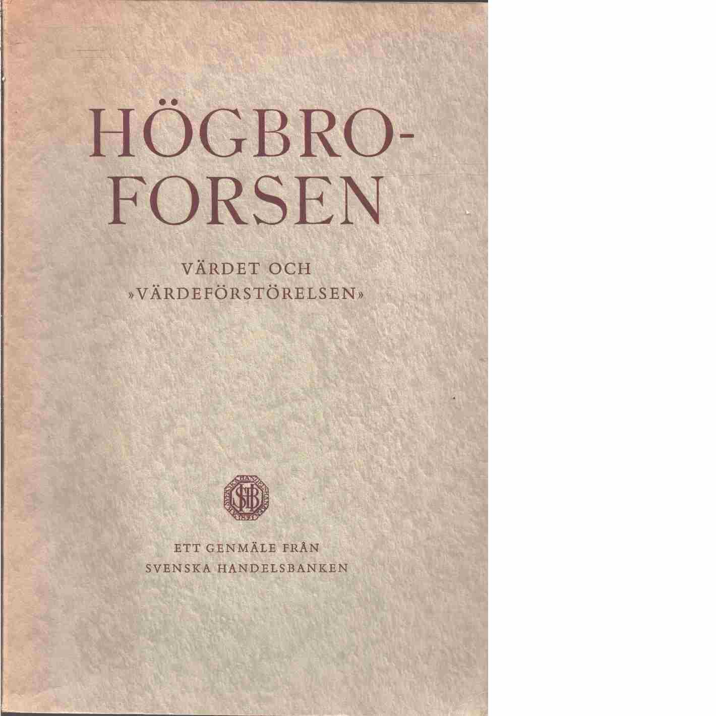 """Högbroforsen : värdet och """"värdeförstörelsen"""" : ett genmäle från Svenska handelsbanken  - Red."""