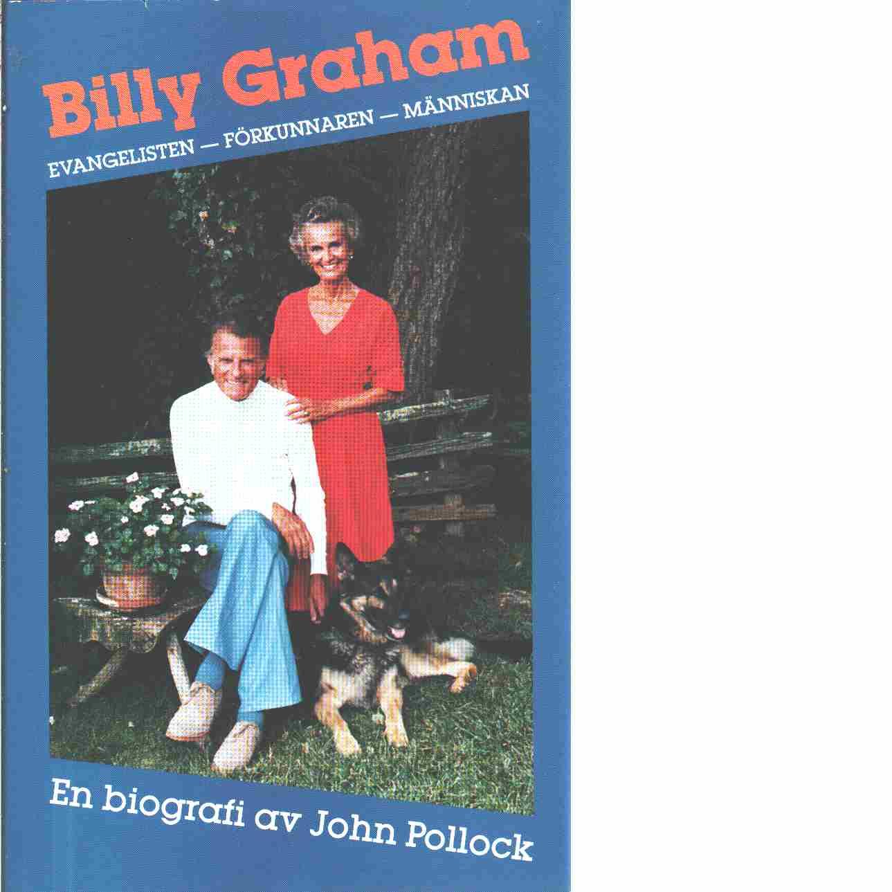 Billy Graham : evangelisten, förkunnaren, människan - Pollock, John Charles