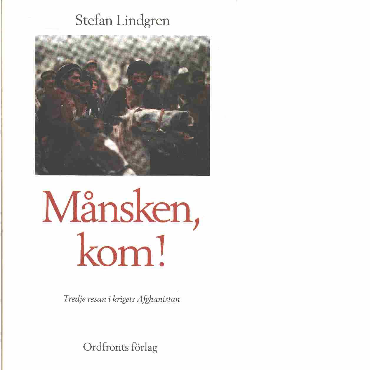 Månsken, kom! : tredje resan i krigets Afghanistan - Lindgren, Stefan