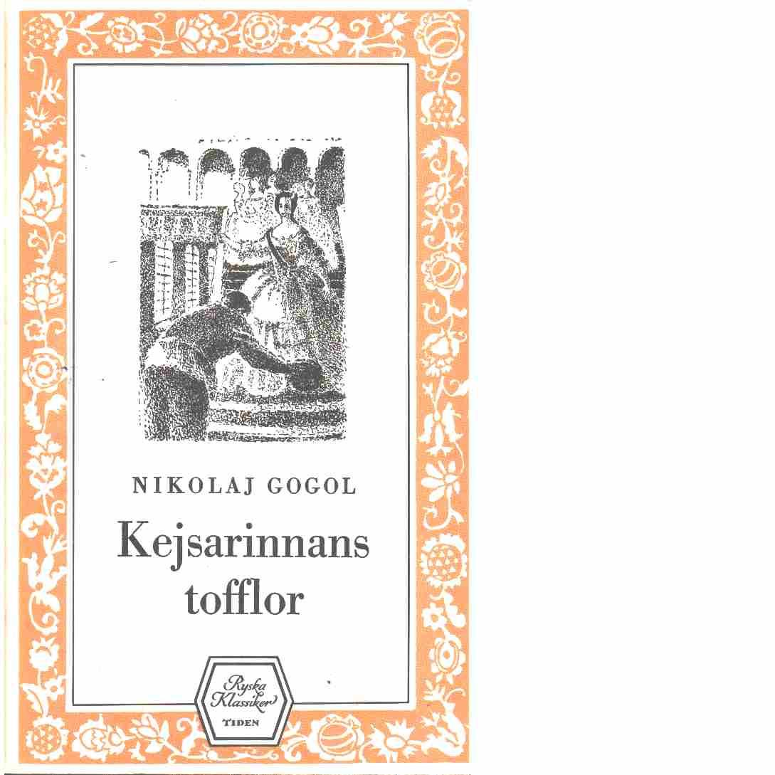 Kejsarinnans tofflor : och Berättelsen om hur Ivan Ivanovitj och Ivan Nikiforovitj blev ovänner  - Gogolʹ, Nikolaj Vasilʹevič