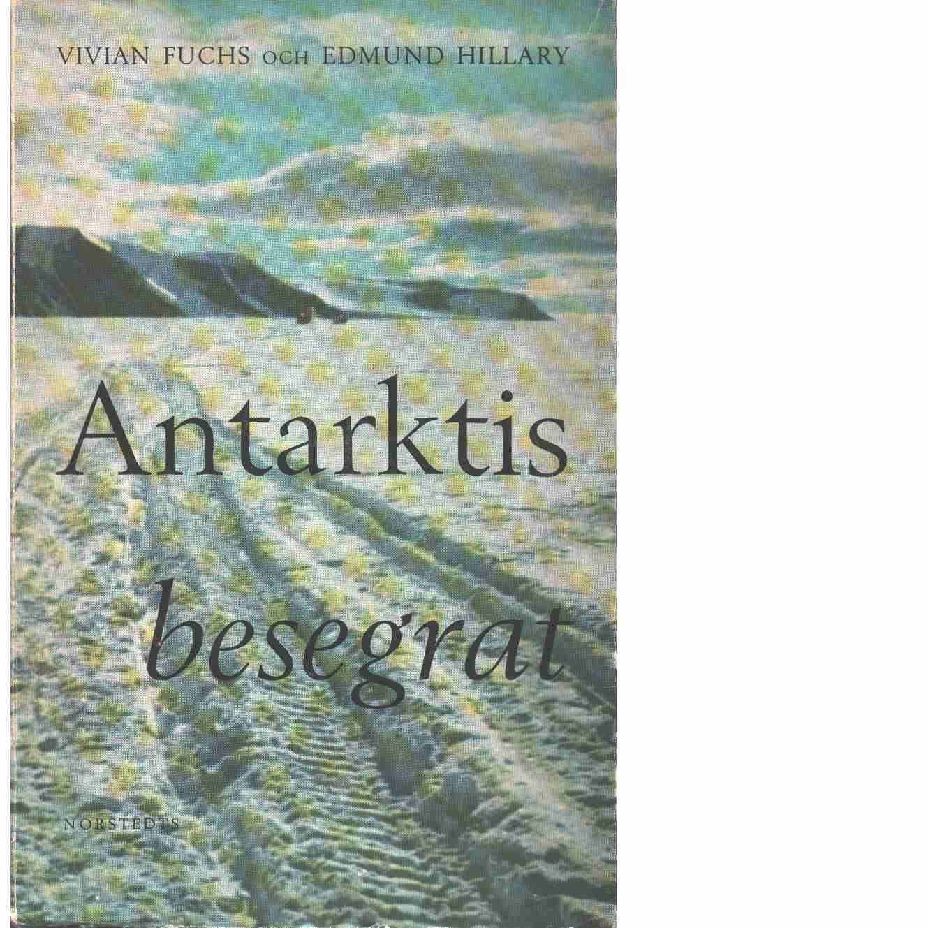 Antarktis besegrat : the Commonwealth Trans-Antarctic expedition 1955-58  - Fuchs, Vivian och Hillary, Edmund