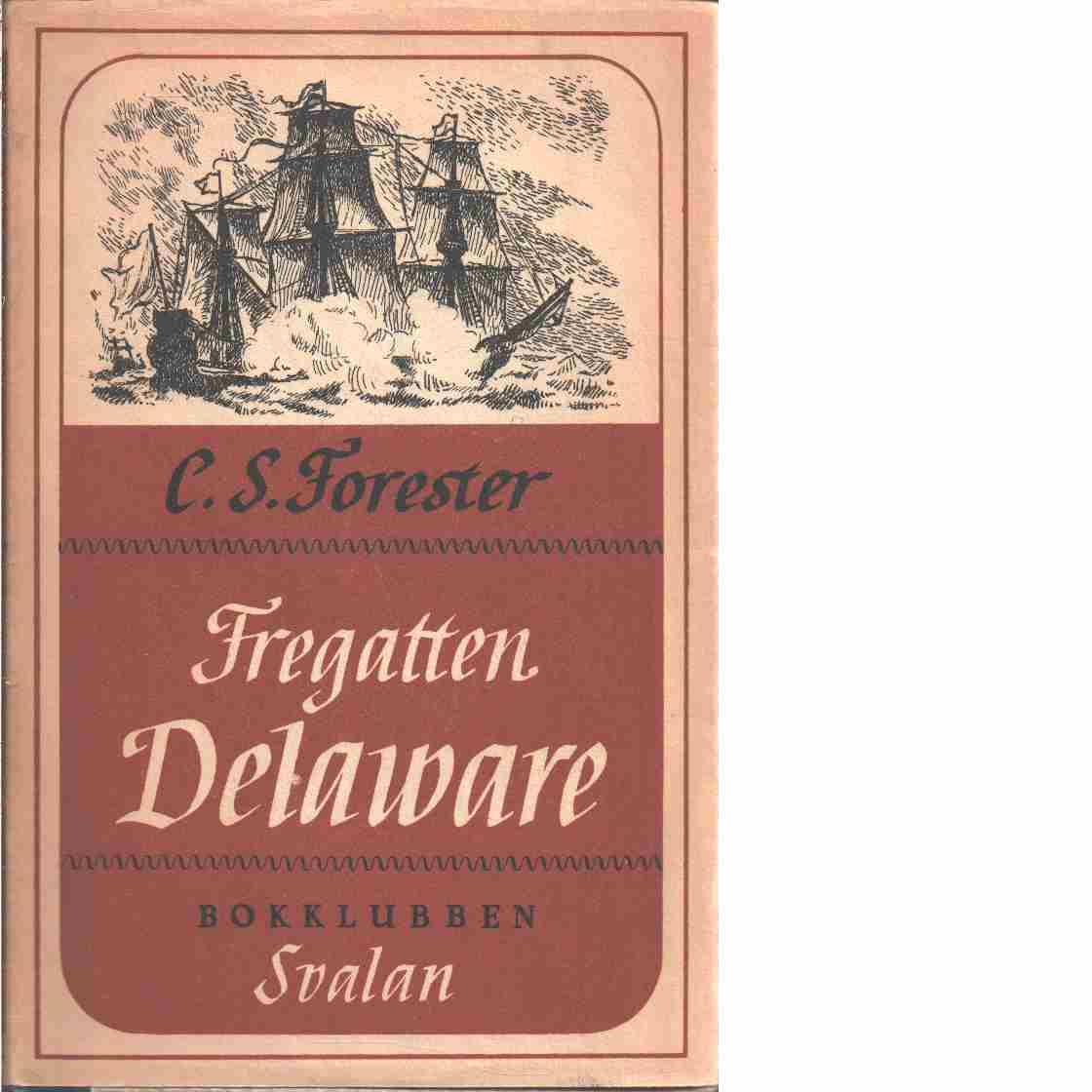 Fregatten Delaware - Forester, C. S.