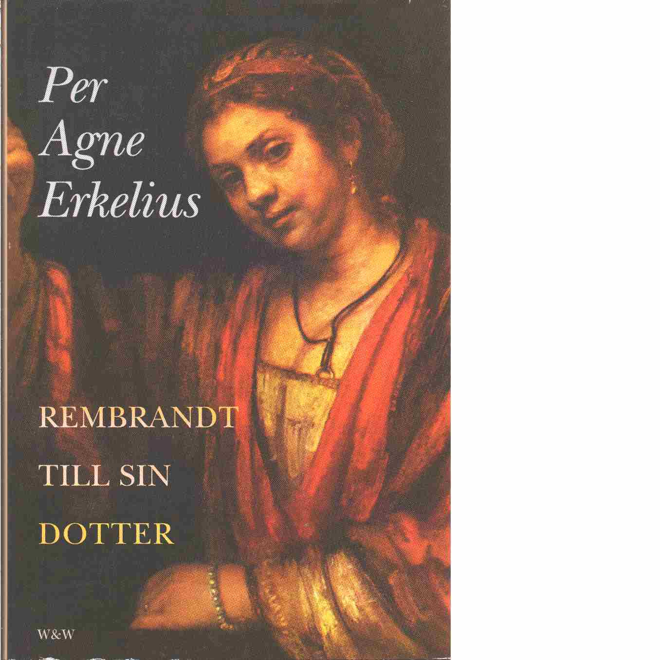 Rembrandt till sin dotter - Erkelius, Per Agne