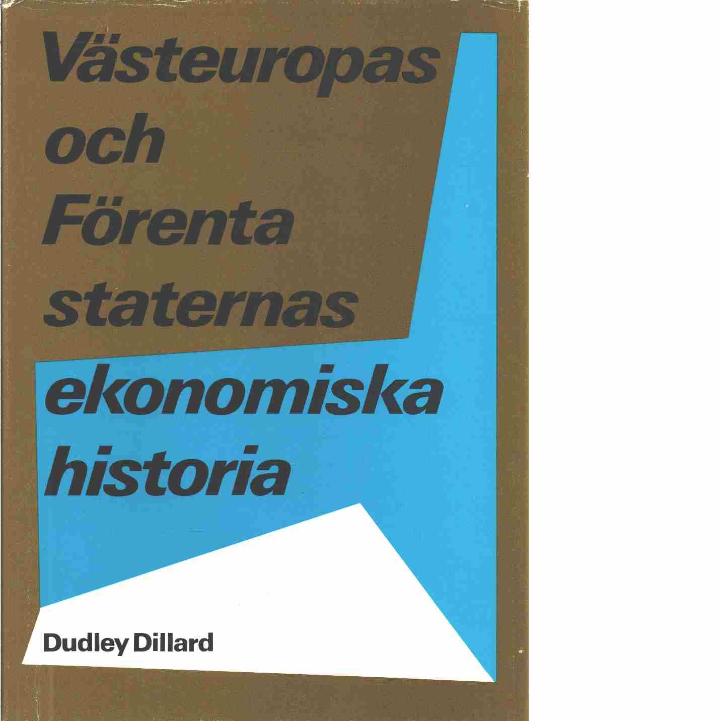 Västeuropas och Förenta staternas ekonomiska historia  - Dillard, Dudley