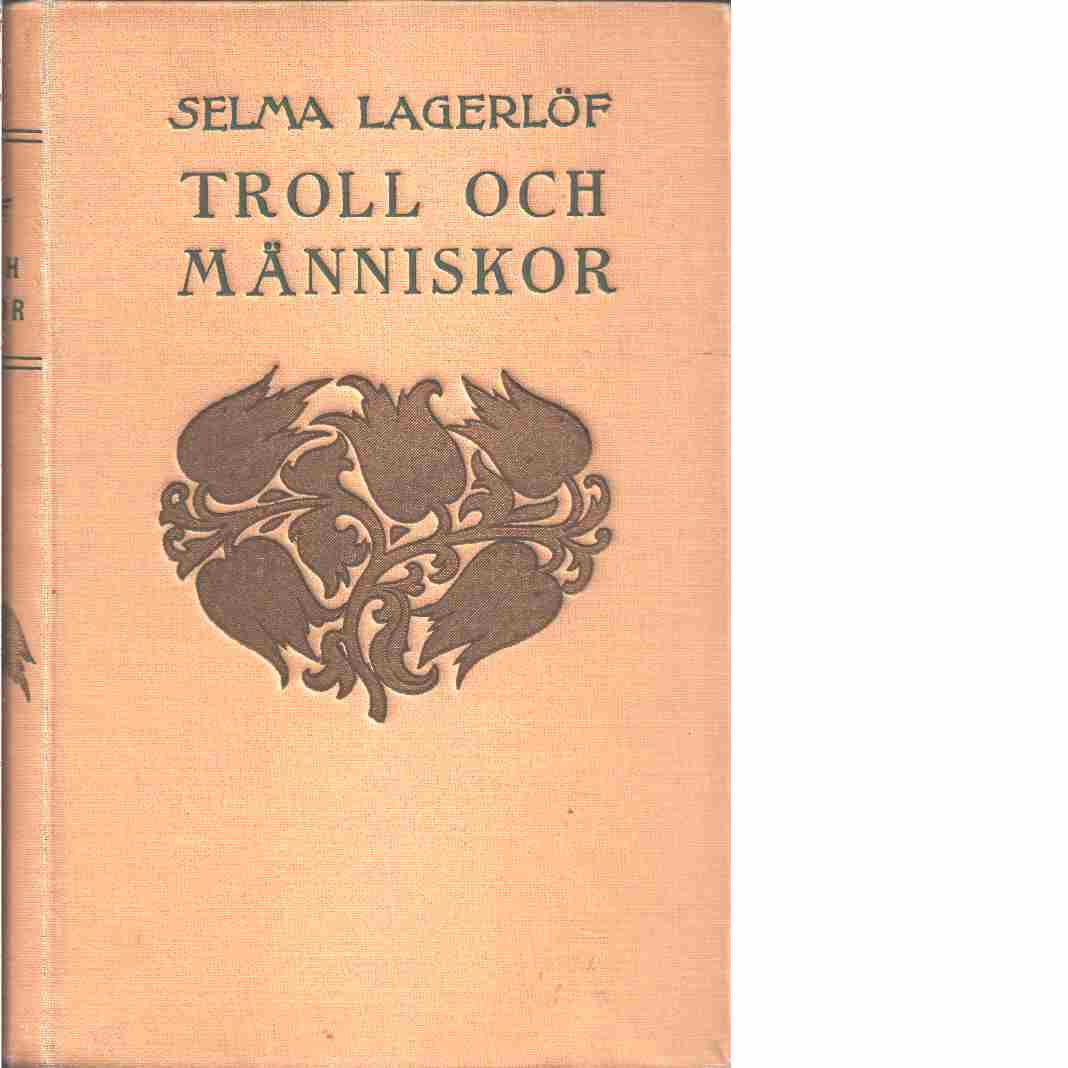 Troll och människor. [Saml. 1]  - Lagerlöf, Selma
