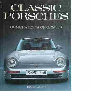 Classic Porsches: Generations of Genius  - Laban, Brian