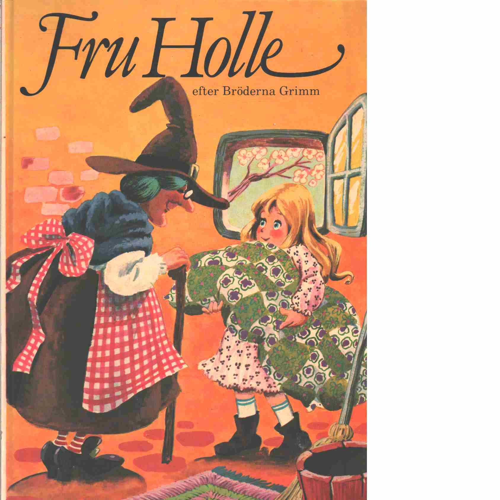 Fru Holle / efter bröderna Grimm - Grimm, Jacob