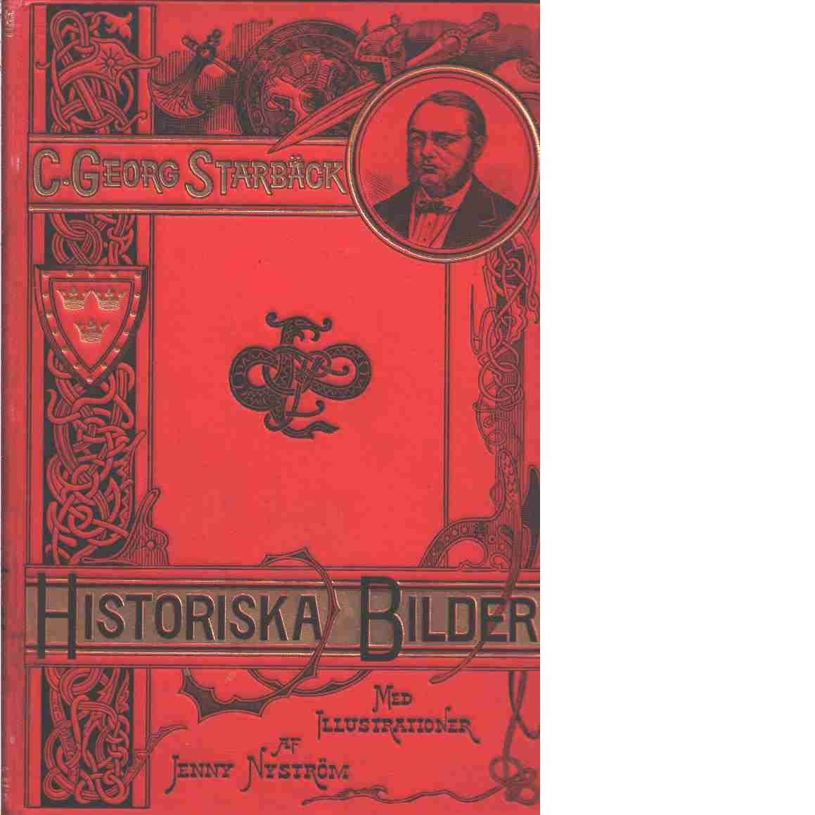 Historiska bilder / tecknade af C. Georg Starbäck ; illustrerade af Jenny Nyström-Stoopendaal  - Starbäck, Carl Georg