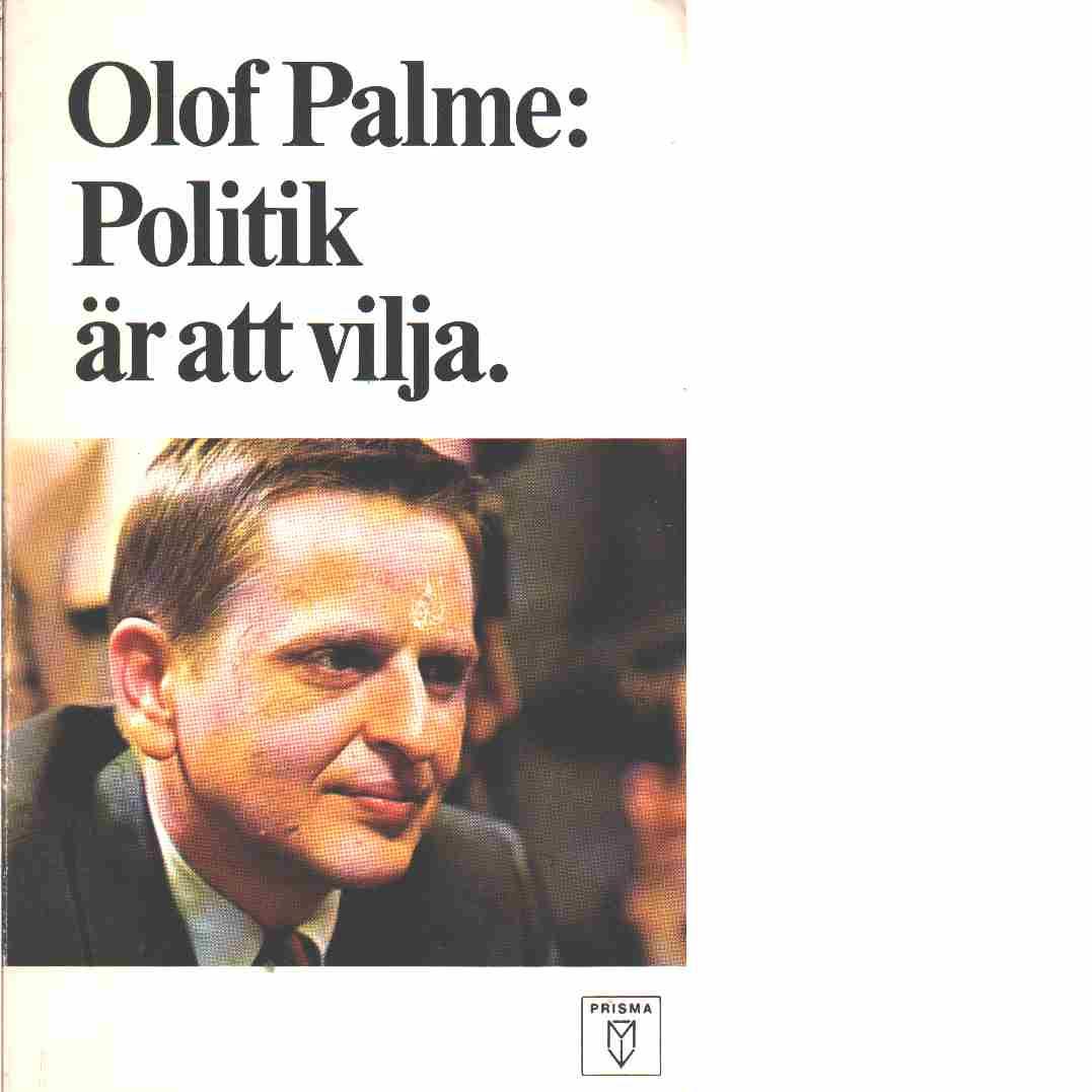 Politik är att vilja - Palme, Olof
