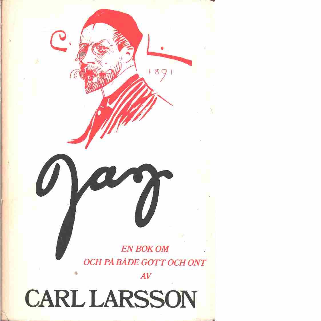 Jag : en bok om och på både gott och ont - Larsson, Carl