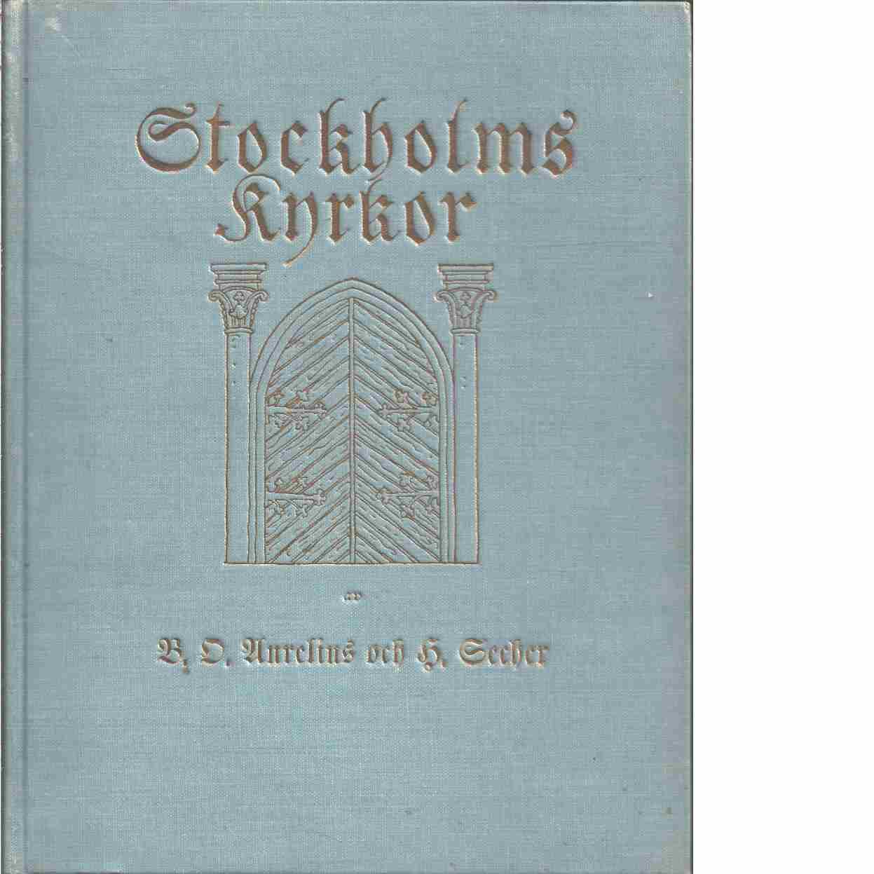 Stockholms kyrkor i ord och bild - Aurelius, Bengt och Secher, H.