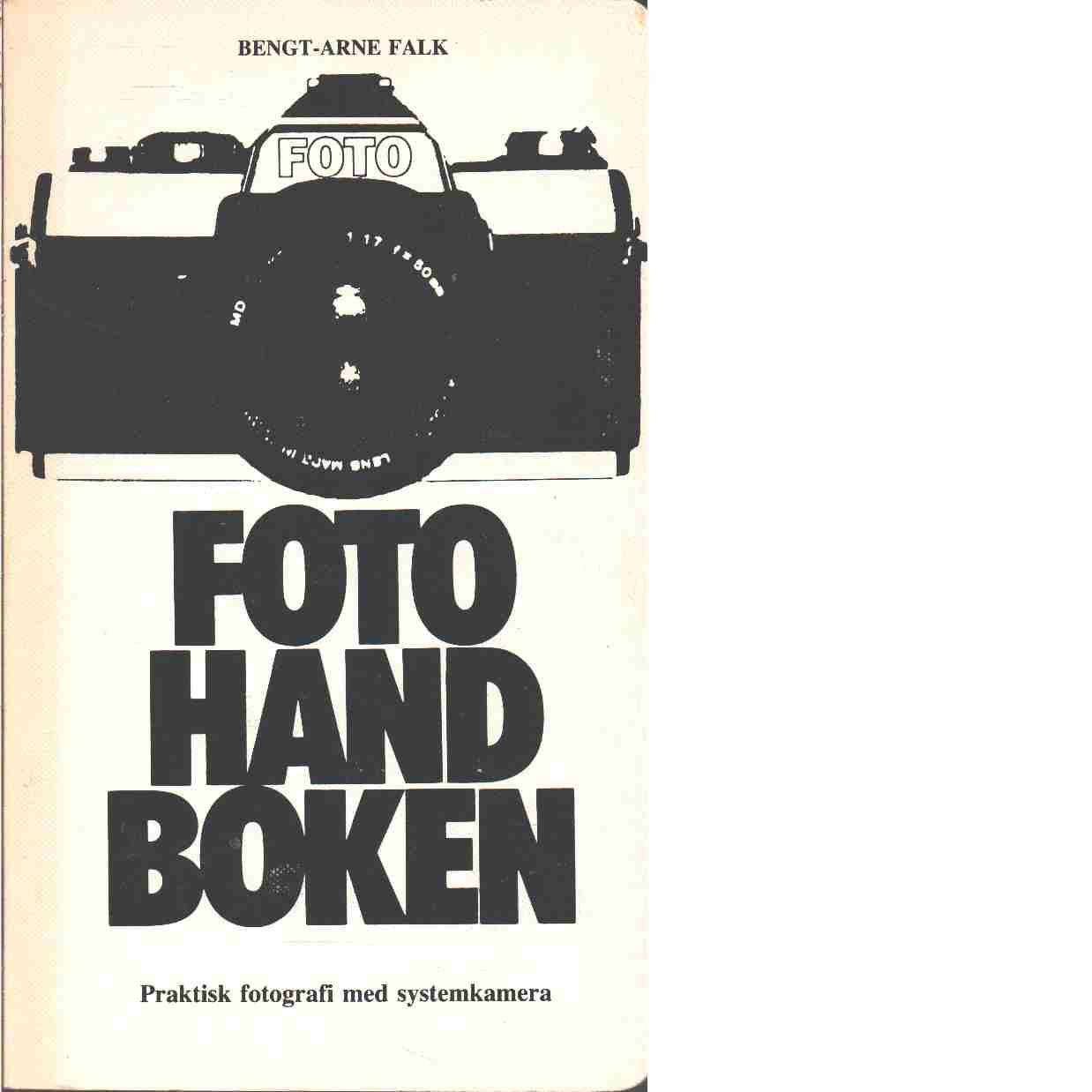 Fotohandboken : praktisk fotografi med systemkamera - Falk, Bengt-Arne