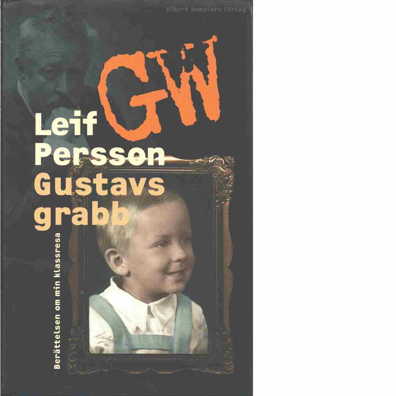 Gustavs grabb : berättelsen om min klassresa  - Persson, Leif G. W