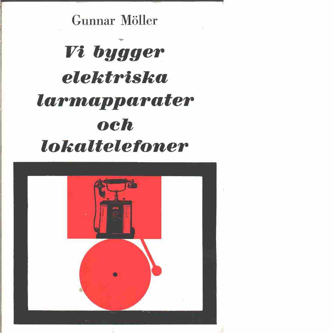 Vi bygger elektriska larmapparater och lokaltelefoner  - Møller, Gunnar