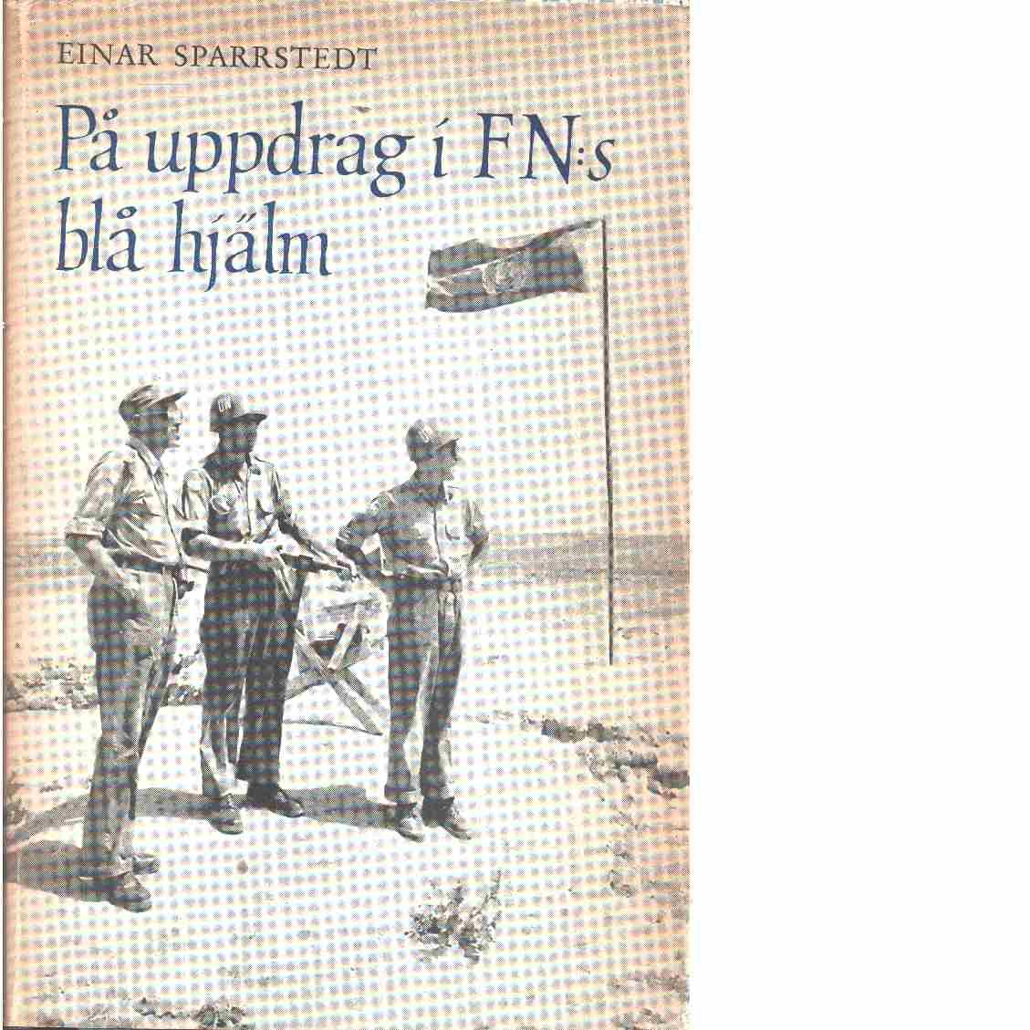 På uppdrag i FN:s blå hjälm : med svenska FN-bataljonen i Mellersta östern  -  Sparrstedt, Einar