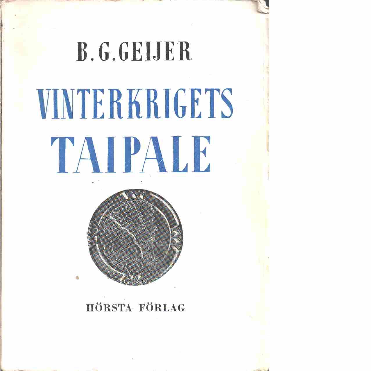 Vinterkrigets Taipale : en studie av det sega försvarets påfrestningar - Geijer, Bengt Gustaf