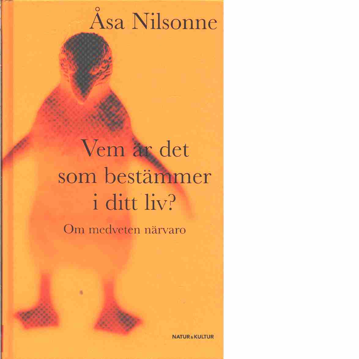 Vem är det som bestämmer i ditt liv? : om medveten närvaro  - Nilsonne, Åsa