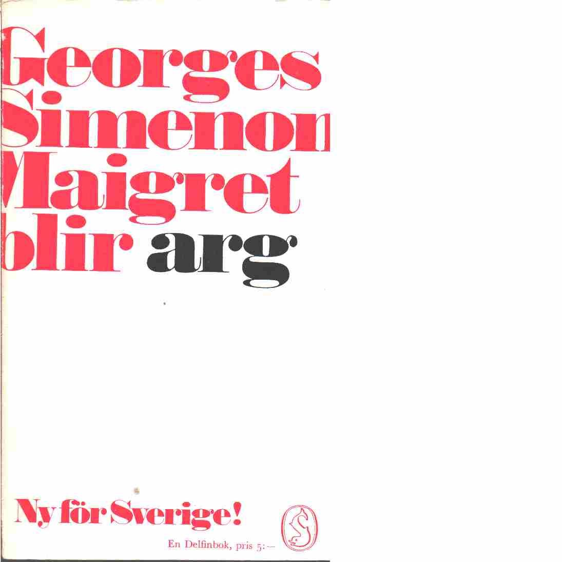 Maigret blir arg - Simenon, Georges