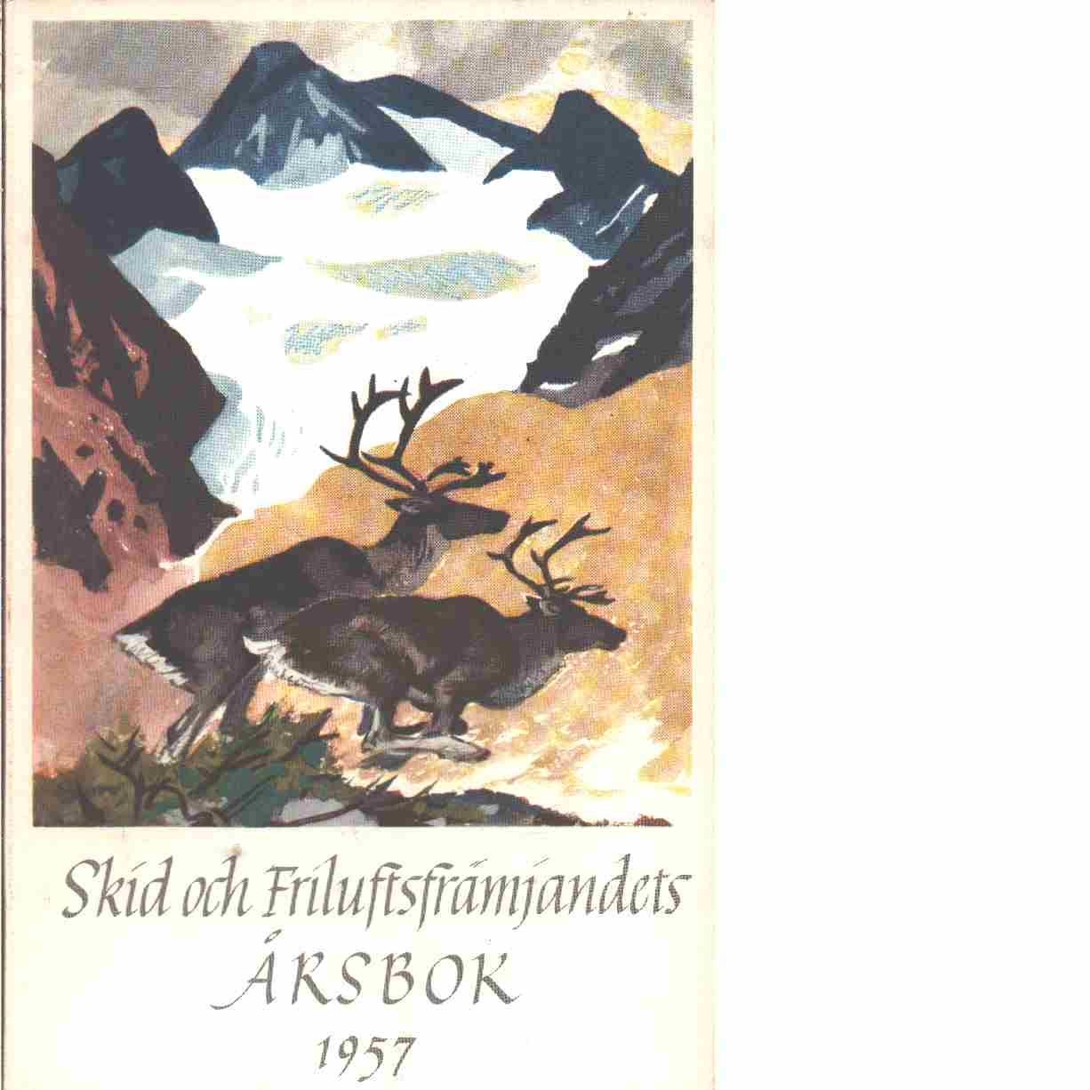På skidor : Skid- och friluftsfrämjandets årsbok. Årsbok 1957 - Skid- och friluftsfrämjandet
