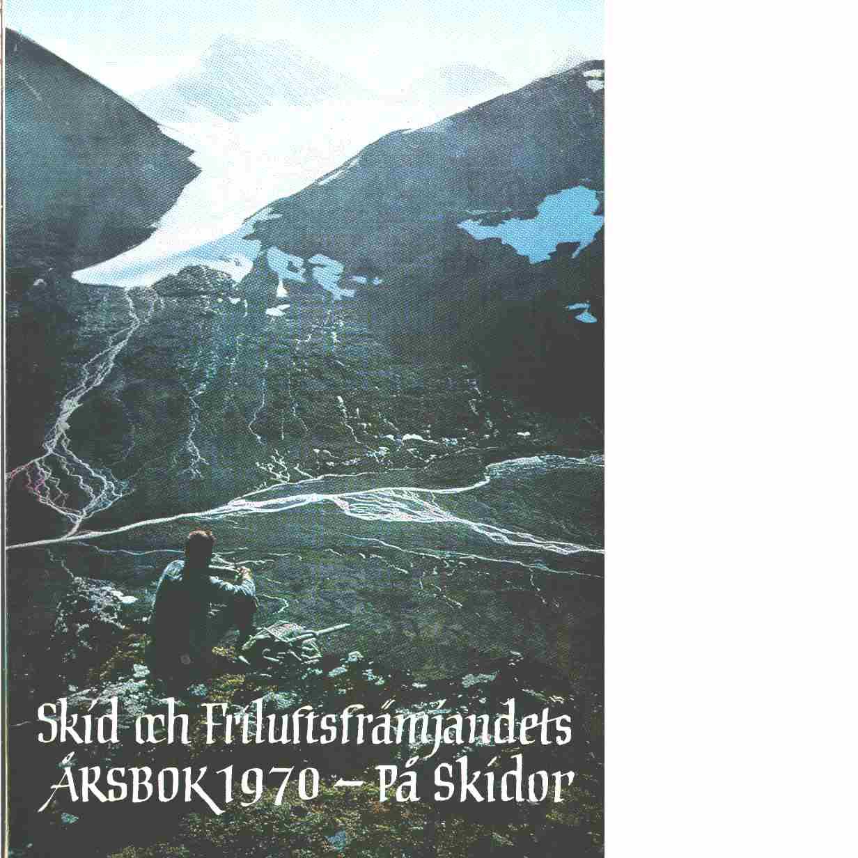 På skidor : Skid- och friluftsfrämjandets årsbok. Årsbok 1970 - Skid- och friluftsfrämjandet
