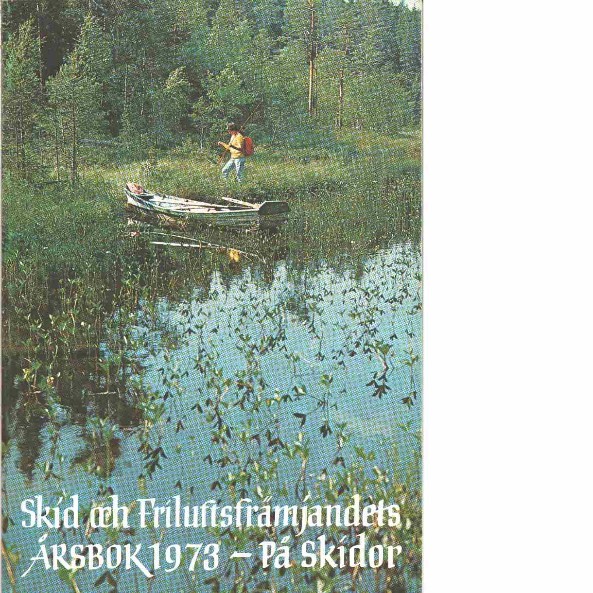 På skidor : Skid- och friluftsfrämjandets årsbok. Årsbok 1973 - Skid- och friluftsfrämjandet