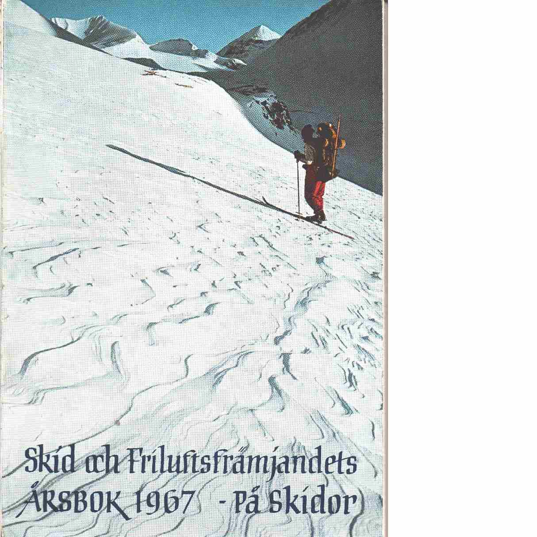 På skidor : Skid- och friluftsfrämjandets årsbok. Årsbok 1967 - Skid- och friluftsfrämjandet