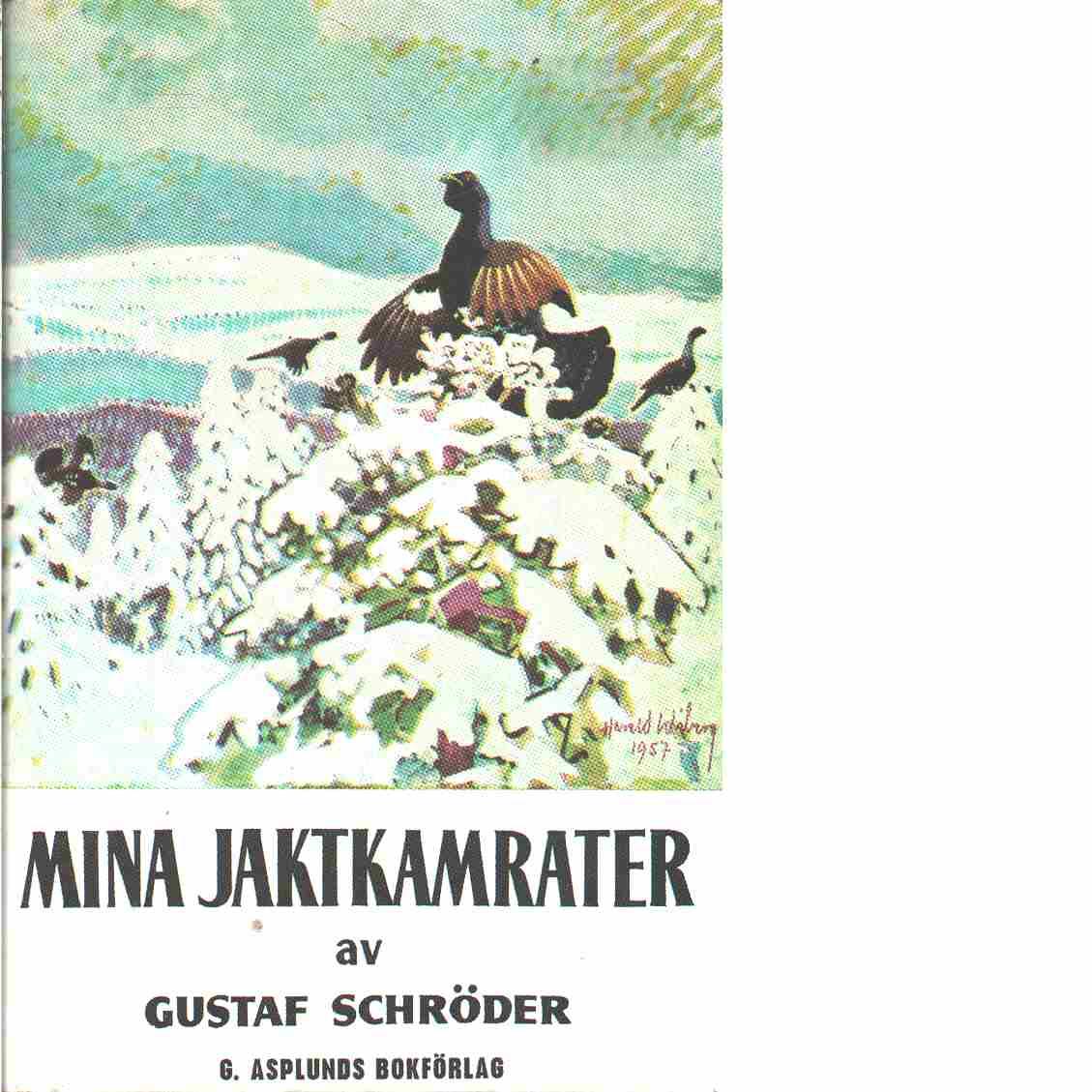Mina jaktkamrater samt Gustaf Schröders självbiografi - Schröder, Gustaf