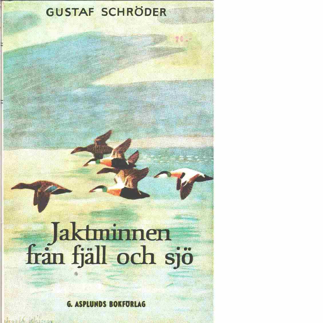 Jaktminnen från fjäll och sjö : jakter och äventyr - Schröder, Gustaf