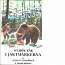 Strövtåg i jaktmarkerna samt Vildmarksliv - Schröder, Gustaf