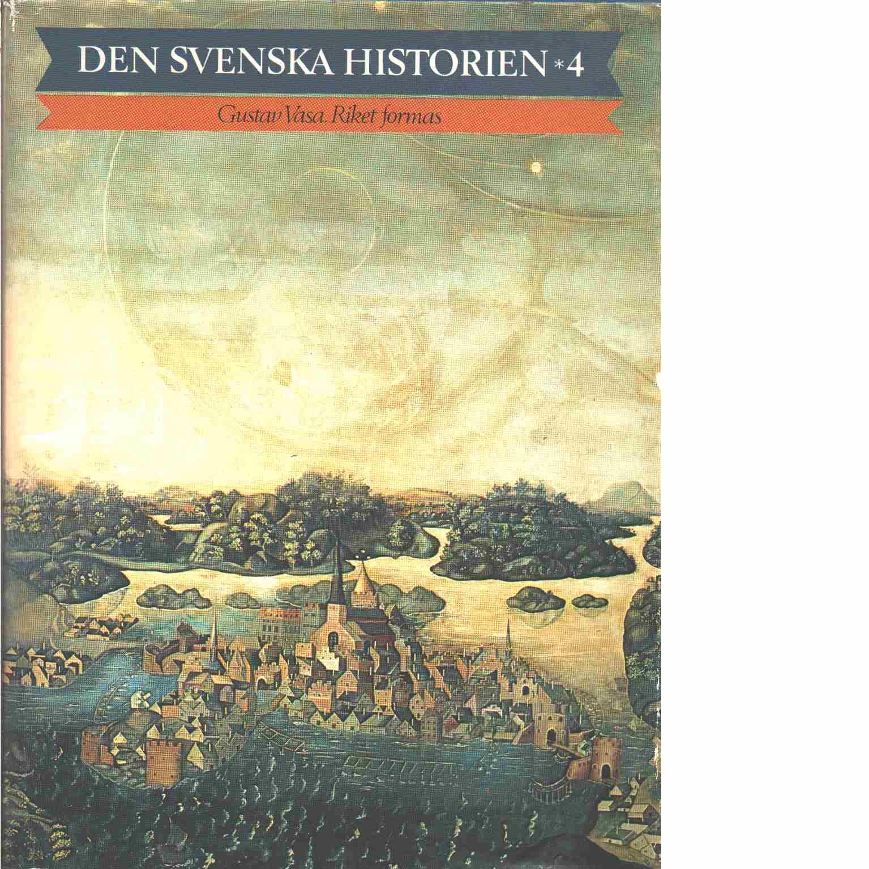 Den svenska historien. 4, Gustav Vasa : riket formas - Red.