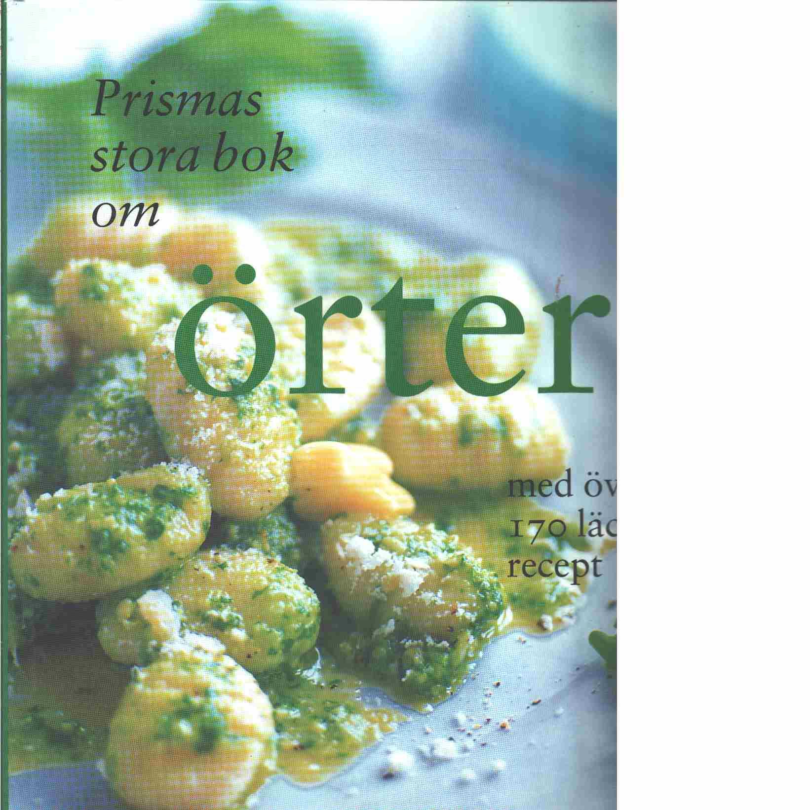 Prismas stora bok om örter : [med över 170 läckra recept] - Boxer, Arabella
