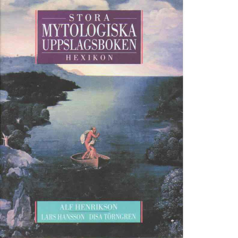 Stora mytologiska uppslagsboken : Hexikon - Henrikson, Alf och Törngren, Disa samt  Hansson, Lars