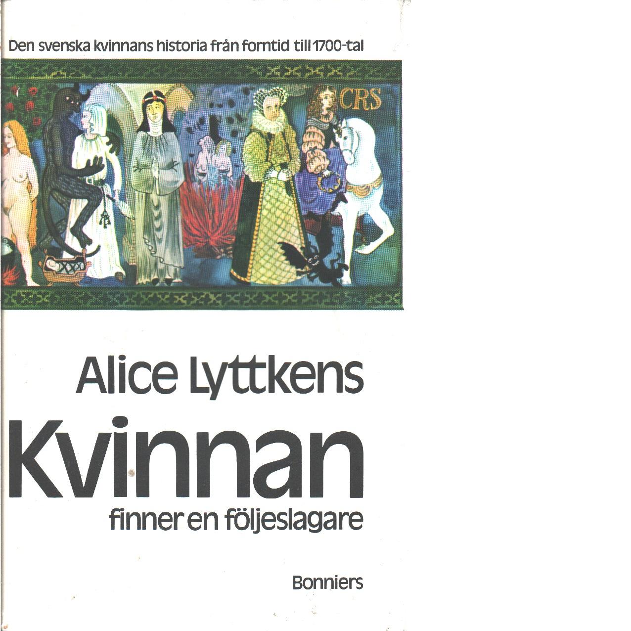 Kvinnan finner en följeslagare : den svenska kvinnans historia från forntid till 1700-tal - Lyttkens, Alice