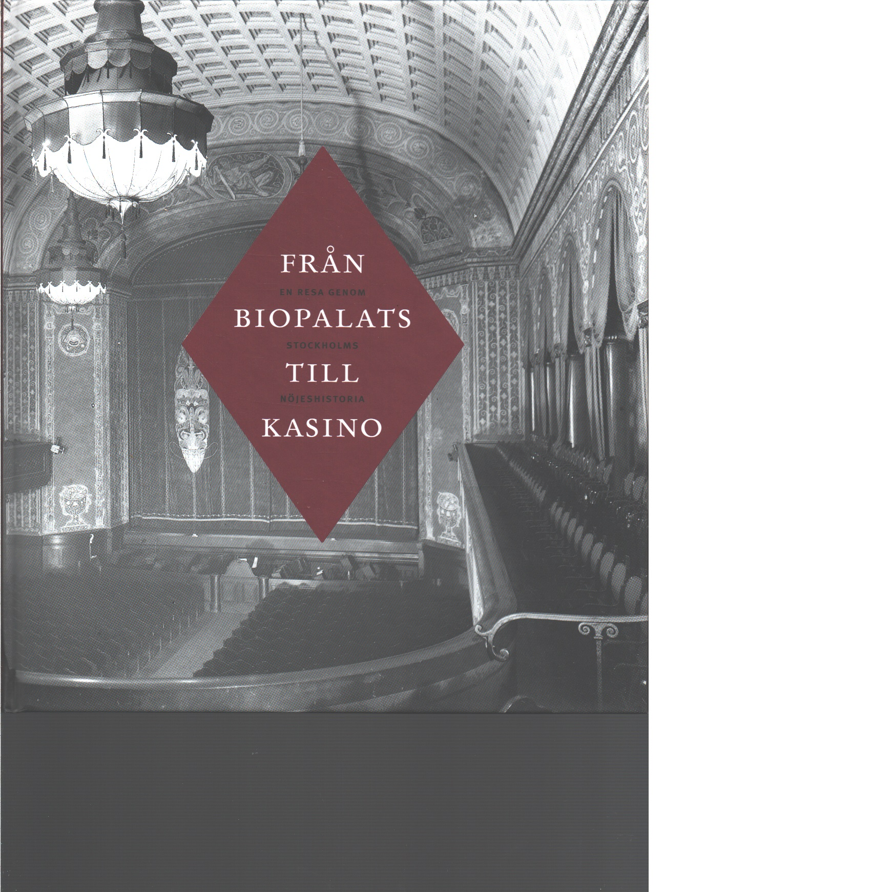 Från biopalats till kasino : en resa genom Stockholms nöjeshistoria - Wickman, Mats
