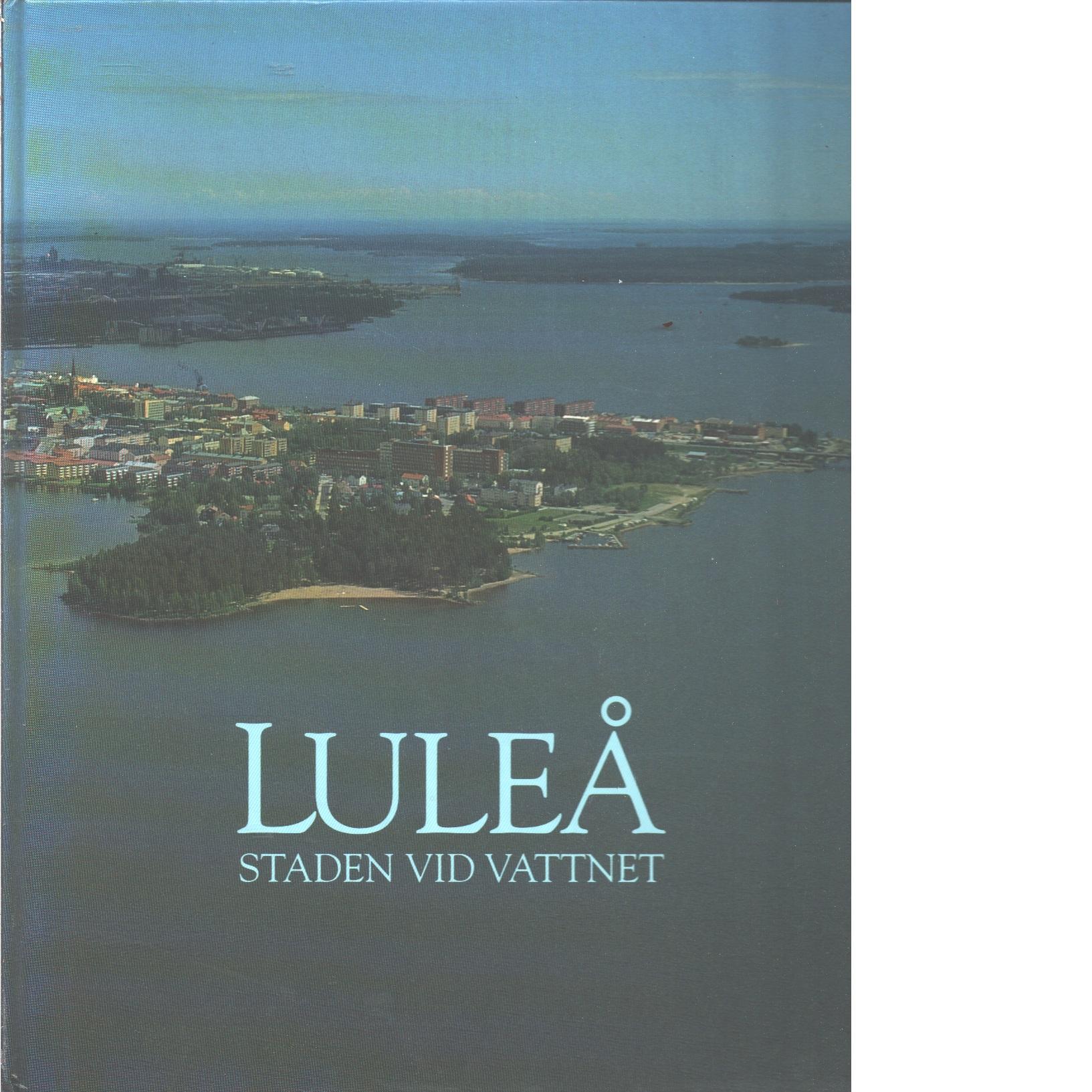 Luleå : staden vid vattnet - Bergbom, Gunnar och Bergbom, John